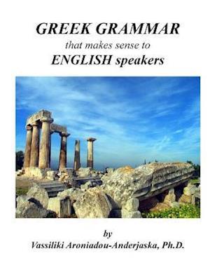 Bog, paperback Greek Grammar That Makes Sense to English Speakers af Dr Vassiliki Aroniadou-Anderjaska