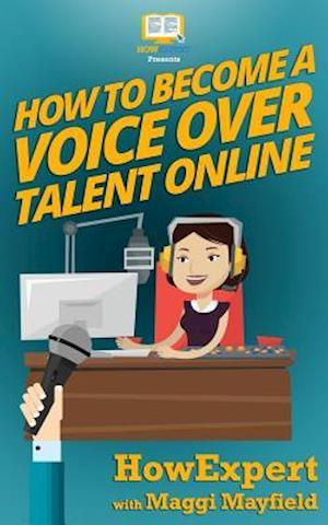 Bog, paperback How to Become a Voice Over Talent Online af Maggi Mayfield, Howexpert Press