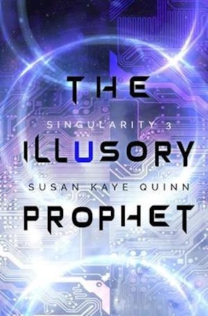 Bog, paperback The Illusory Prophet (Singularity #3) af Susan Kaye Quinn