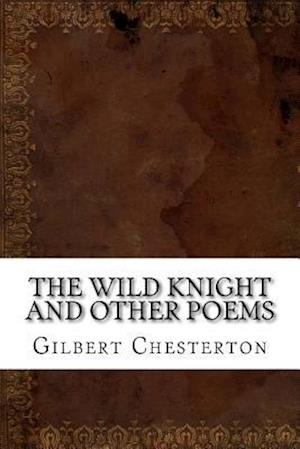 Bog, paperback The Wild Knight and Other Poems af Gilbert Keith Chesterton
