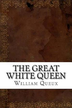 Bog, paperback The Great White Queen af William Le Queux