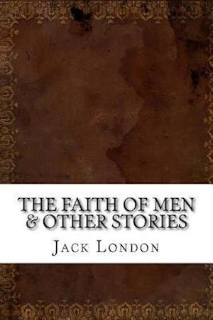 Bog, paperback The Faith of Men & Other Stories af Jack London