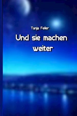 Bog, paperback Und Sie Machen Weiter af T. Tanja Feiler F.