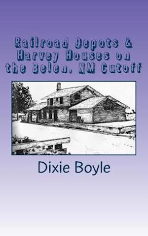 Railroad Depots & Harvey Houses on the Belen, NM Cutoff af Dixie Boyle