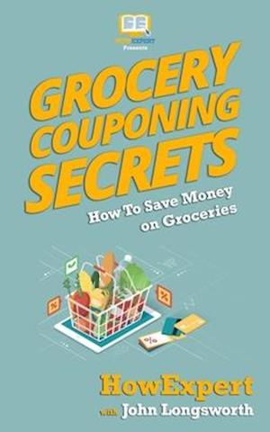 Bog, paperback Grocery Couponing Secrets af Howexpert Press, John Longsworth