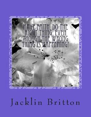 Bog, paperback Have Faith, Do the Right Thing, af MS Jacklin Jeanett Britton