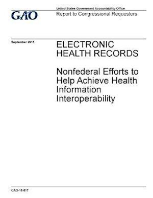 Bog, paperback Electronic Health Records Nonfederal Efforts to Help Achieve Health Information Interoperability af Government Accountability Office
