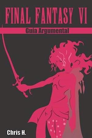 Final Fantasy VI - Guia Argumental af Chris Herraiz