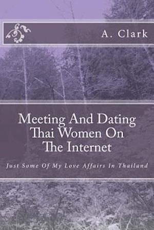 Bog, paperback Meeting and Dating Thai Women on the Internet af MR a. Clark