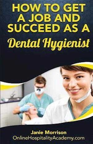 Bog, paperback How to Get a Job and Succeed as a Dental Hygienist af Janie Morrison