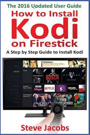 Bog, paperback How to Install Kodi on Firestick af Steve Jacobs
