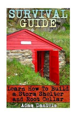 Bog, paperback Survival Guide Learn How to Build a Storm Shelter and Root Cellar af Adam Daniels