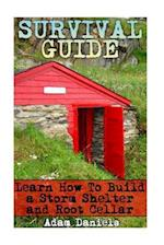 Survival Guide Learn How to Build a Storm Shelter and Root Cellar