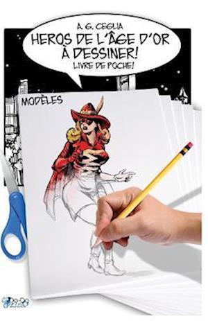 Bog, paperback Heros de L'Age D'Or a Dessiner! Modeles - Livre de Poche! af A. G. Ceglia