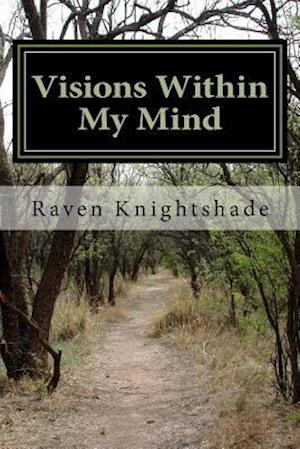 Visions Within My Mind af Raven Knightshade