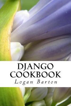 Bog, paperback Django Cookbook af Logan Barton