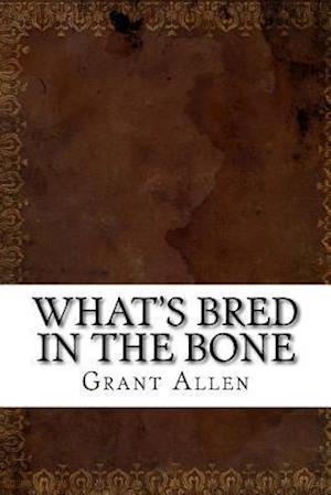 Bog, paperback What's Bred in the Bone af Grant Allen