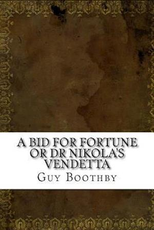 Bog, paperback A Bid for Fortune or Dr Nikola's Vendetta af Guy Newell Boothby