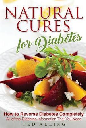 Bog, paperback Natural Cures for Diabetes - How to Reverse Diabetes Completely af Ted Alling