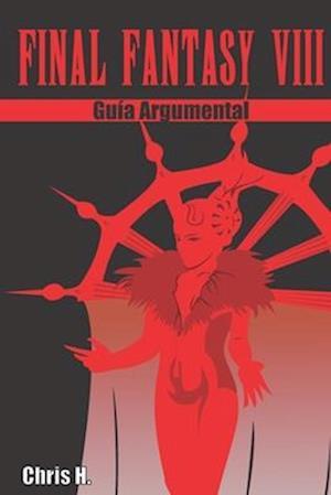 Final Fantasy VIII - Guia Argumental af Chris Herraiz