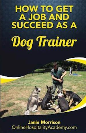 Bog, paperback How to Get a Job and Succeed as a Dog Trainer af Janie Morrison