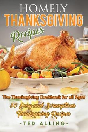 Bog, paperback Homely Thanksgiving Recipes - The Thanksgiving Cookbook for All Ages af Ted Alling