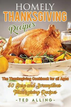 Bog, paperback Homely Thanksgiving Recipes - The Thanksgiving Cookbook for All Ages af Ted Alling
