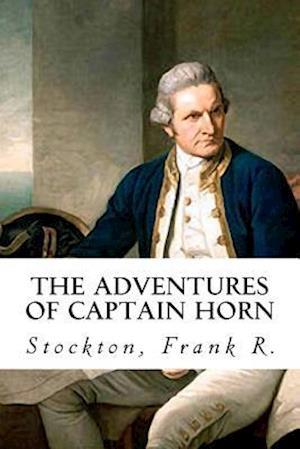 The Adventures of Captain Horn af Stockton Frank R.