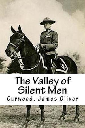 The Valley of Silent Men af Curwood James Oliver