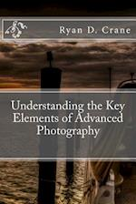 Understanding the Key Elements of Advanced Photography af Ryan D. Crane