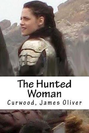 The Hunted Woman af Curwood James Oliver