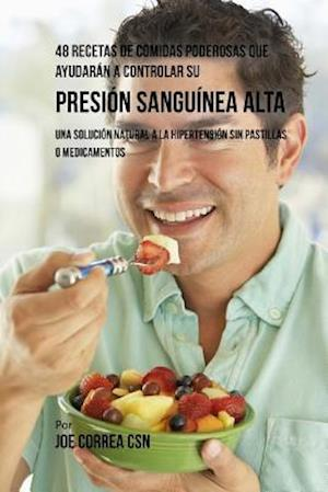 Bog, paperback 48 Recetas de Comidas Poderosas Que Ayudaran a Controlar Su Presion Sanguinea Alta af Joe Correa Csn
