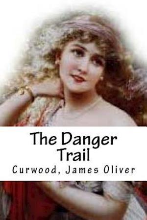 Bog, paperback The Danger Trail af Curwood James Oliver