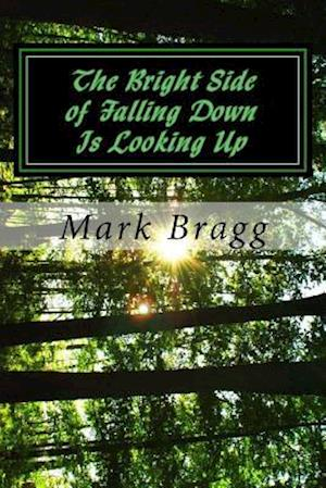 Bog, paperback The Bright Side of Falling Down Is Looking Up af Mark Troy Bragg Jr
