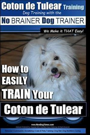 Bog, paperback Coton de Tulear Training Dog Training with the No Brainer Dog Trainer af MR Paul Allen Pearce