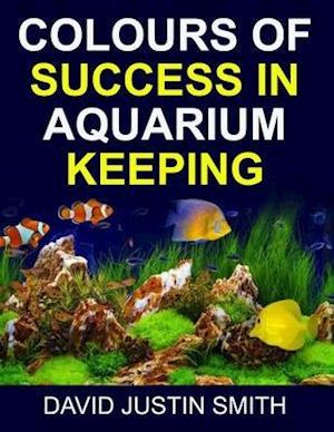 Bog, paperback Colours of Success in Aquarium Keeping af David Justin Smith