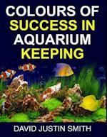 Colours of Success in Aquarium Keeping af David Justin Smith