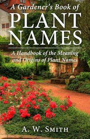 Bog, paperback A Gardener's Book of Plant Names af A. W. Smith