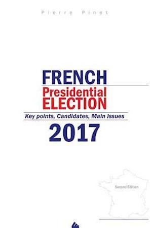 Bog, paperback French Presidential Election 2017 af Pierre Pinet
