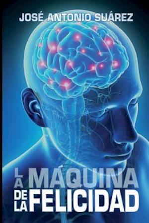 Bog, paperback La Maquina de La Felicidad af Jose Antonio Suarez