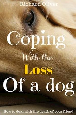 Bog, paperback Coping with the Loss of a Dog af Richard Oliver