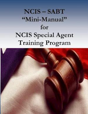 Bog, paperback Ncis - Sabt Mini-Manual for Ncis Special Agent Training Program af U. s. Department of Homeland Security, Naval Criminal Investigative Service