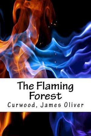 The Flaming Forest af Curwood James Oliver