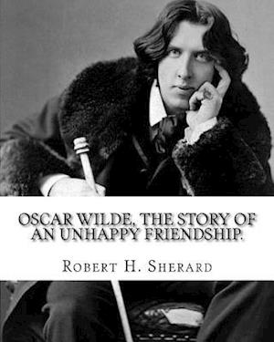 Bog, paperback Oscar Wilde, the Story of an Unhappy Friendship. by af Robert H. Sherard