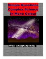 Simple Questions Complex Science in Mono Colour