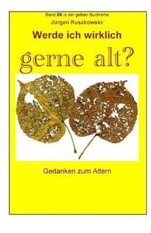 Bog, paperback Werde Ich Wirklich Gerne Alt? - Gedanken Zum Altern af Juergen Ruszkowski
