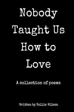Bog, paperback Nobody Taught Us How to Love af Miss Kellie Wilson