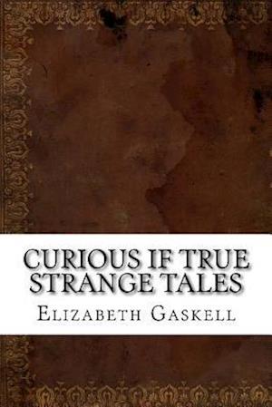 Bog, paperback Curious If True Strange Tales af Elizabeth Cleghorn Gaskell