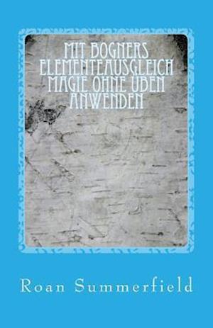 Bog, paperback Mit Bogners Elementeausgleich Magie Ohne Uben Anwenden af Roan Summerfield