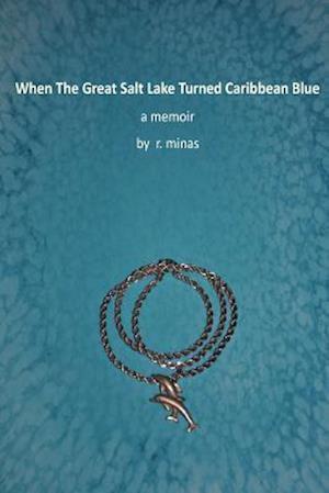Bog, paperback When the Great Salt Lake Turned Caribbean Blue af Ralph Minas
